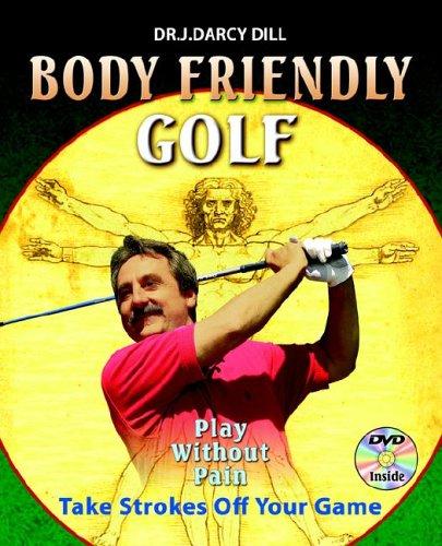 Body Friendly Golf - Dr J. Darcy Dill