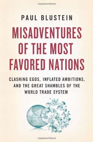 Misadventures of the Most Favored Nations: Clashing Egos, Inflated Ambitions, and the Great Shambles of the World Trade