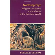 Northrop Frye: Religious Visionary and Architect of the Spiritual World