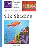 RSN ESG: Silk Shading: Essential Stitch Guides (Royal School of Needlework Essential Stitch Guides)