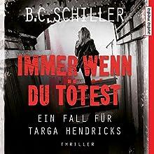 Immer wenn du tötest (Ein Fall für Targa Hendricks 2) Hörbuch von B. C. Schiller Gesprochen von: Sascha Rotermund