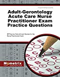 Adult-Gerontology Acute Care Nurse Practitioner Exam Practice Questions: NP Practice Tests & Exam Review for the Nurse Practitioner Exam