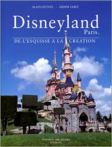 Amazon Fr Disneyland Paris De L Esquisse A La Creation