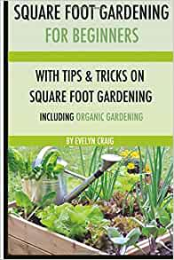 Square Foot Gardening For Beginners With Tips And Tricks And Organic Square