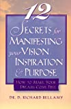 img - for 12 Secrets for Manifesting Your Vision, Inspiration & Purpose: How to Make Your Dreams Come True book / textbook / text book
