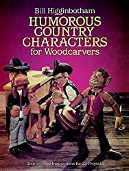 Humorous Country Characters for Woodcarvers: Step-by-Step Instructions for 22 Projects (Woodwork Series)