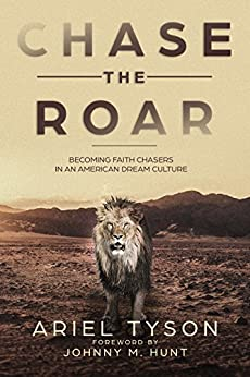 Chase the Roar: Becoming Faith Chasers in an American Dream Culture by [Tyson, Ariel]