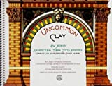 img - for Uncommon Clay: New Jersey's Architectural Terra Cotta Industry book / textbook / text book