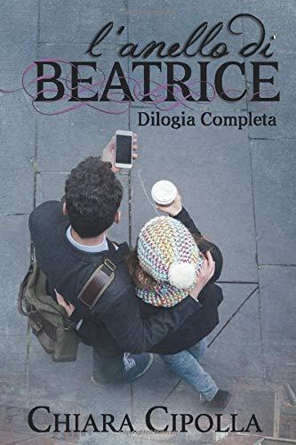 Lanello di Beatrice - Dilogia completa: Amazon.es: Chiara Cipolla ...