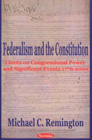 Federalism and the Constitution: Limits on Congressional Power and Significant Events, 1776-2000 pdf