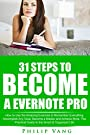 Evernote: 31 Steps to Become a Evernote Pro: How to Use the Amazing Evernote to Remember Everything, Accomplish Any Goal, Become a Master and Achieve More