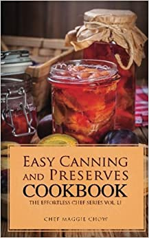 Easy Canning and Preserves Cookbook by Chef Maggie Chow (2015-09-25)