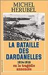 La bataille des Dardanelles ou la tragédie annoncée (1914-1916) par Hérubel
