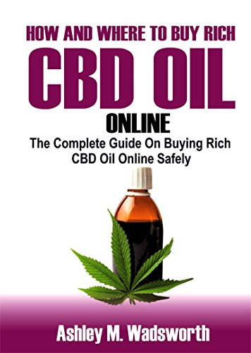 How and Where to Buy Rich CBD Oil Online: The Complete Guide on buying rich CBD Oil online safely