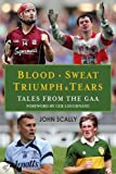 Blood, Sweat, Triumph and Tears: Tales from the GAA