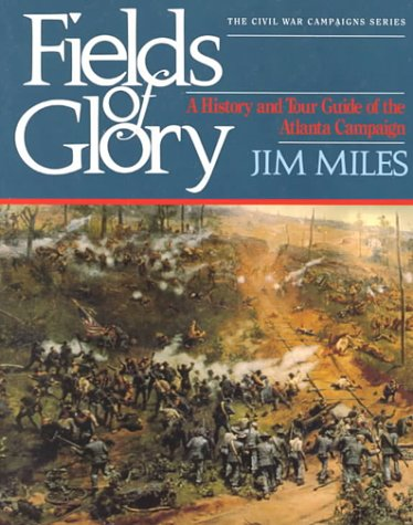 Fields of Glory: A History and Tour Guide of the Atlanta Campaign (Civil War Campaigns Series)