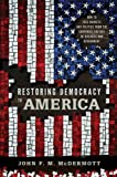 Restoring Democracy to America : How to Free Markets and Politics from the Corporate Culture of Business and Government, McDermott, John F. M., 0271037245