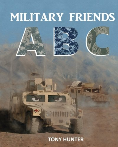Military Friends ABC: An exciting picture book that teaches children ABCs and NATO phonetic alphabet using military vehicles, ships and aircraft. All ... illustrates action-packed rhyming couplets.