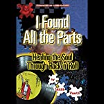 I Found All the Parts: Healing the Soul through Rock 'n' Roll | Laura Faeth