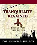 img - for Tranquillity Regained: Tales of Sport with the Gun (Tranquillity Series) (Volume 3) book / textbook / text book
