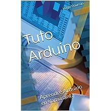 Tuto Arduino: Aprendre Arduino en s'amusant. (Les Tutos Arduino) (French Edition)