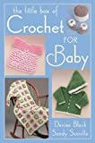 Little Box of Crochet for Baby, Denise Black and Sandy Scoville, 156477712X