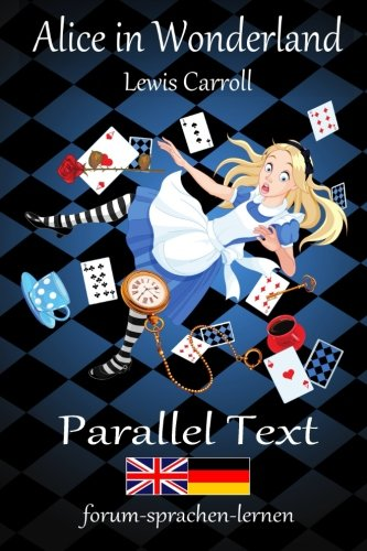 Alice in Wonderland / Alice im Wunderland - Bilingual German English with sentence-by-sentence translation placed directly side by side (German Edition)