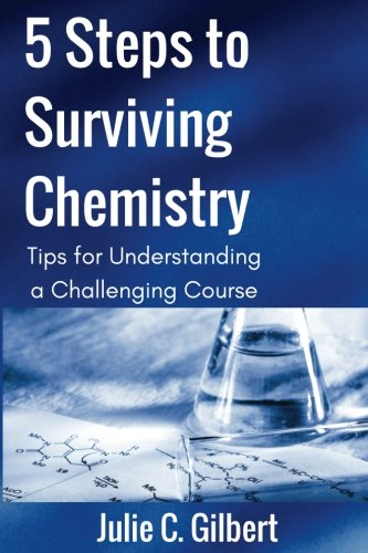 5 Steps to Surviving Chemistry: Tips for Understanding a Challenging Course (5 Steps Series) (Volume 3)