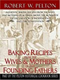 Baking Recipes of Our Founding Fathers, Robert W. Pelton, 0741419440