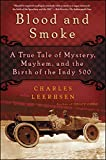 Blood and Smoke: A True Tale of Mystery, Mayhem and the Birth of the Indy 500: A True Tale of Mystery, Mayhem and the Birth of the Indy 500