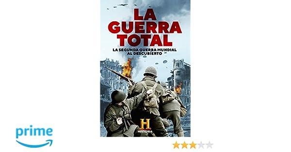La Guerra Total: La Segunda Guerra Mundial al descubierto: Amazon.es: Canal Historia: Libros
