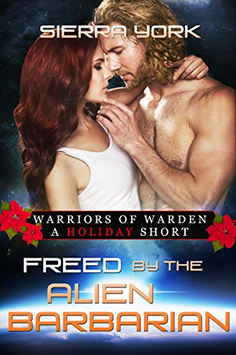 Freed by the Alien Barbarian  (Warriors of Warden A Holiday Short )