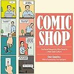 Comic Shop: The Retail Mavericks Who Gave Us a New Geek Culture | Dan Gearino