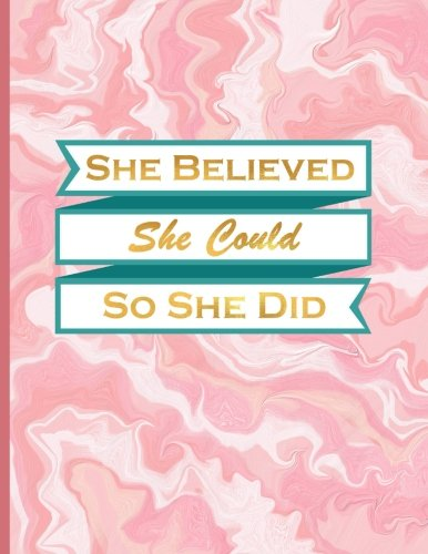 She Believed She Could so She Did: Composition Notebook College Ruled, XL 8.5x11 (21.5x28 cm) Lined Journal for School/College/University, Acrylic Pink (Journals to Write in for Women)