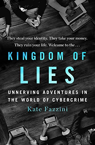 Book Cover: Kingdom of Lies: Unnerving Adventures in the World of Cybercrime