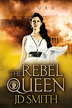 The Rebel Queen (Overlord Book 4) by [Smith, JD]