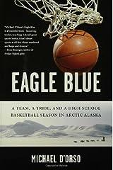 Eagle Blue: A Team, a Tribe, and a High School Basketball Season in Arctic Alaska Paperback