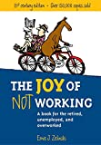 img - for The Joy of Not Working: A Book for the Retired, Unemployed and Overworked- 21st Century Edition book / textbook / text book