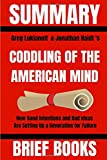 Summary: Greg Lukianoff & Jonathan Haidt's The Coddling of the American Mind: How Good Intentions and Bad Ideas are Setting Up a Generation for Failure