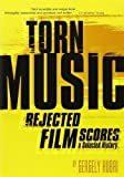 Torn Music: Rejected Film Scores. A Selected History
