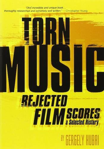 Torn Music: Rejected Film Scores, A Selected History