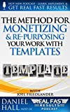 The Method for Monetizing & Re- purposing Your Work with Templates (Real Fast Results Book 51)