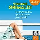 Tu comprendras quand tu seras plus grande | Livre audio Auteur(s) : Virginie Grimaldi Narrateur(s) : Astrid Roos