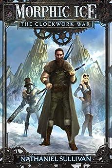 Morphic Ice 1 The Clockwork War by Nathaniel Sullivan ebook deal