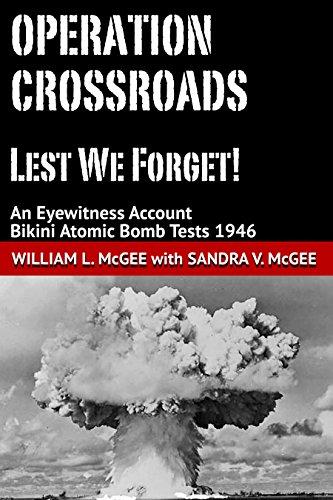 Operation Crossroads - Lest We Forget!: An Eyewitness Account, Bikini Atomic Bomb Tests 1946 ()