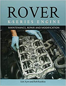 Rover K Series Engine: Maintenance, Repair and Modification