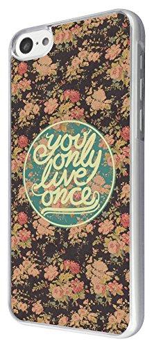 396 - You Only Live Ones Shabby Chic Floral Roses Fleurs Design iphone 5C Coque Fashion Trend Case Coque Protection Cover plastique et métal