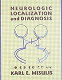 Neurologic Localization and Diagnosis, Misulis, Karl E., 0750696362