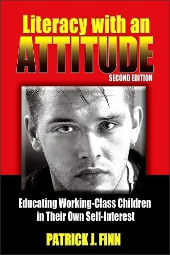 Literacy with an Attitude: Educating Working-Class Children in Their Own Self-Interest by Patrick J Finn (2009-04-09)