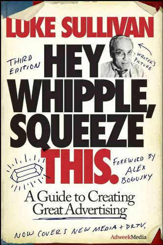Image of Hey, Whipple, Squeeze This: A Guide to Creating Great Advertising